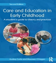 Care and Education in Early Childhood - A Student's Guide to Theory and Practice ebook by Audrey Curtis,Maureen O'Hagan