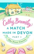 A Match Made in Devon - Part One - The First Guests 電子書 by Cathy Bramley