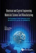 Electrical and Control Engineering & Materials Science and Manufacturing - The Proceedings of Joint Conferences of the 6th (ICECE2015) and the 4th (ICMSM2015) ebook by Shihong Qin, Xiaolong Li