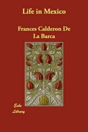 Life In Mexico ebook by Frances Calderón De La Barca