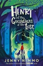 Henry and the Guardians of the Lost ebook by Jenny Nimmo