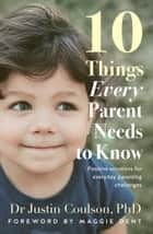 10 Things Every Parent Needs to Know ebook by Justin Coulson