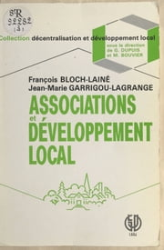 Associations et développement local ebook by François Bloch-Lainé, Jean-Marie Garrigou-Lagrange