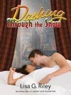 Dashing Through the Snow ebook by Lisa G. Riley