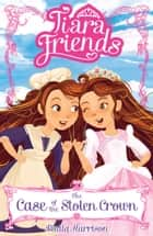 Tiara Friends 1: The Case of the Stolen Crown ebook by Paula Harrison