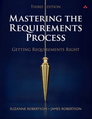 Mastering the Requirements Process - Getting Requirements Right ebook by Suzanne Robertson,James Robertson