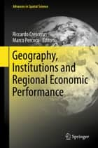 Geography, Institutions and Regional Economic Performance ebook by Riccardo Crescenzi,Marco Percoco