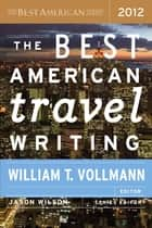 The Best American Travel Writing 2012 ebook by Jason Wilson, William T. Vollmann