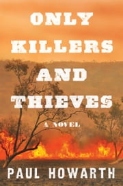 Only Killers and Thieves - A Novel ebook by Paul Howarth