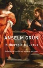 In therapie bij Jezus ebook by Anselm Grun