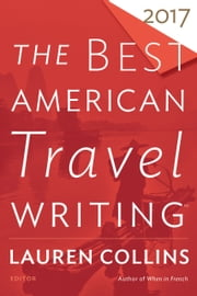 The Best American Travel Writing 2017 ebook by Lauren Collins, Jason Wilson