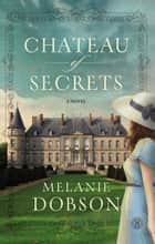 Chateau of Secrets ebook by Melanie Dobson