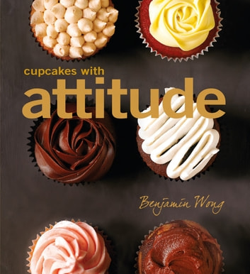 Cupcakes with Attitude ebook by Benjamin Wong
