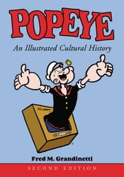 Popeye: An Illustrated Cultural History, 2d ed. ebook by Fred M. Grandinetti