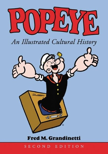 Popeye: An Illustrated Cultural History, 2d ed. - An Illustrated Cultural History, 2d ed. ebook by Fred M. Grandinetti