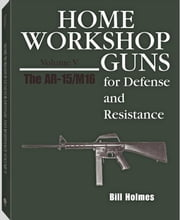 AR-15/M16: Volume V ebook by Holmes, Bill