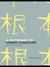 A Dictionary of Chinese Characters - Accessed by Phonetics ebook by Stewart Paton