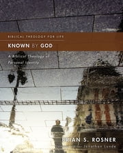 Known by God - A Biblical Theology of Personal Identity ebook by Brian S. Rosner,Jonathan Lunde