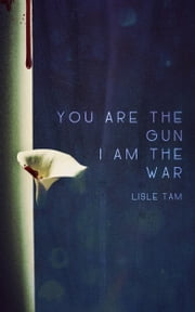 You Are The Gun, I Am The War ebook by Lisle Tam