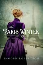 The Paris Winter ebook by Imogen Robertson