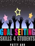 Goal Setting Skills 4 Students ebook by Patty Ann