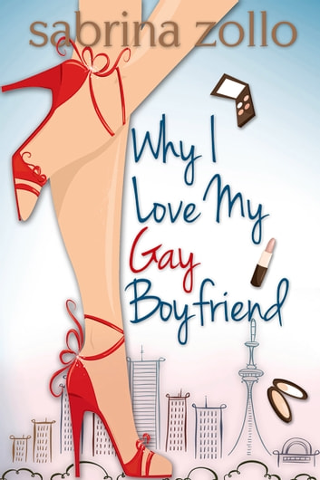 Why I Love My Gay Boyfriend ebook by Sabrina Zollo