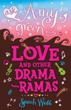 Ask Amy Green: Love and Other Drama-Ramas ebook by Sarah Webb