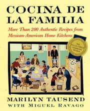 Cocina De La Familia - More Than 200 Authentic Recipes from Mexican-American Home Kitchens ebook by Marilyn Tausend