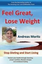 Feel Great, Lose Weight ebook by Andreas Moritz