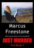 Just Murder (T14 Book 3) ebook by Marcus Freestone