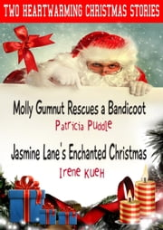 Two Heartwarming Christmas Stories: Molly Gumnut Rescues a Bandicoot by Patricia Puddle and Jasmine Lane's Enchanted Christmas by Irene Kueh. ebook by Patricia Puddle,Irene Kueh