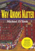 Why Unions Matter eBook by Michael D. Yates