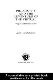 Philosophy and the Adventure of the Virtual ebook by Pearson, Keith Ansell