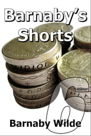 Barnaby's Shorts (Volume Six) ebook by Barnaby Wilde