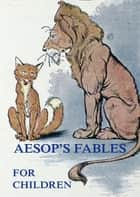 Aesop's Fables For Children ebook by