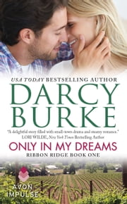 Only In My Dreams - Ribbon Ridge Book One ebook by Darcy Burke