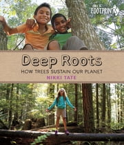 Deep Roots - How Trees Sustain Our Planet ebook by Nikki Tate