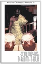 Atumpan: Drum-Talk ebook by Kwame Okoampa-Ahoofe Jr.