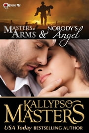 Masters at Arms & Nobody's Angel (Rescue Me Saga #1) ebook by Kallypso Masters