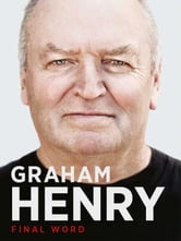 Graham Henry: Final Word ebook by Bob Howitt