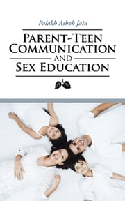 Parent-Teen Communication and Sex Education ebook by Palakh Ashok Jain