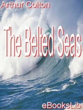 The Belted Seas ebook by Arthur Colton