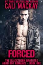 Forced - The Blackthorn Brothers, #1 ebook by Cali MacKay