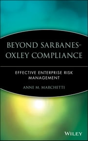 Beyond Sarbanes-Oxley Compliance - Effective Enterprise Risk Management ebook by Anne M. Marchetti