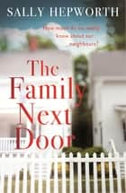 The Family Next Door - A gripping domestic page-turner that you won't want to put down ebook by Sally Hepworth