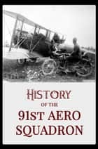 History of the 91st Aero Squadron ebook by Unknown