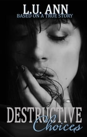 Destructive Choices (A Destructive Novel) - A Destructive Novel, #2 ebook by L.U. Ann