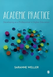 Academic Practice - Developing as a Professional in Higher Education ebook by Saranne Weller