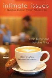 Intimate Issues - Twenty-One Questions Christian Women Ask About Sex ebook by Linda Dillow,Lorraine Pintus