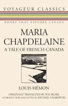 Maria Chapdelaine - A Tale of French Canada ebook by Louis Hemon, W.H. Blake, Michael Gnarowski